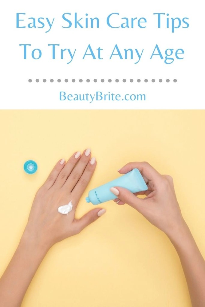 Easy Skin Care Tips To Try At Any Age