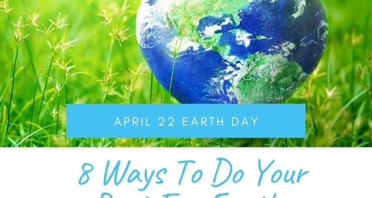 8 Ways To Do Your Part For Earth Day!