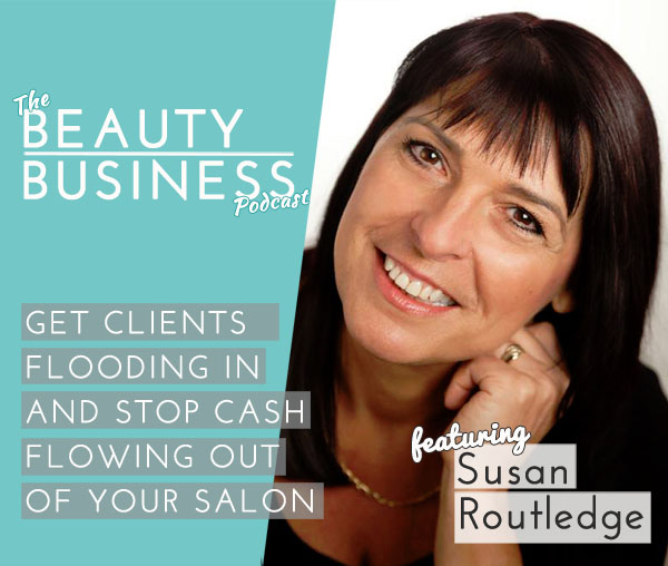 How to Keep Clients Flooding In and Stop Money Flooding Out of Your Beauty Salon with Susan Routledge Image
