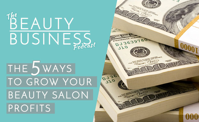 BBP 009 : The 5 Ways to Grow Your Beauty Salon Profits