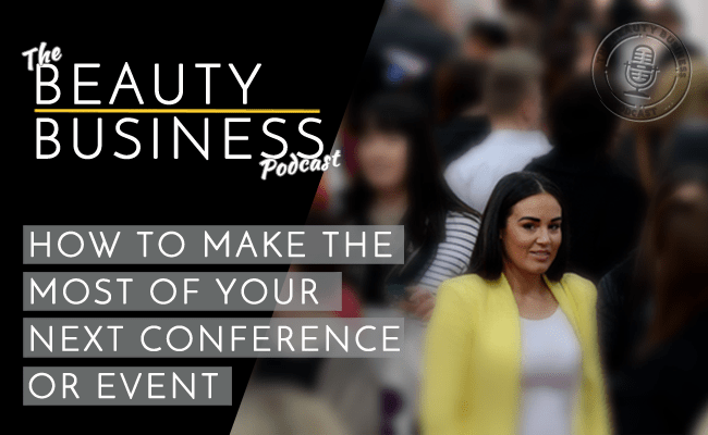 How to Make the Most of Your Next Beauty Event or Conference