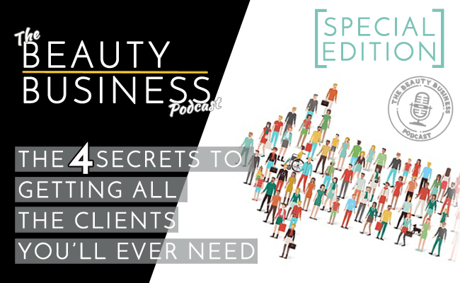 [Special Edition] – The 4 Secrets to Getting All the Clients You'll Ever Need