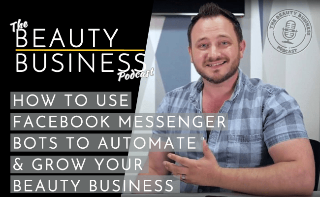 BBP 024 : How To Use Facebook Messenger Bots to Automate and Grow Your Beauty Business