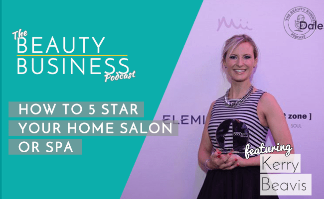 BBP 032 : How To 5 Star Your Home Salon or Spa with Kerry Beavis