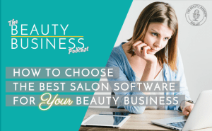 BBP 034 : How to Choose the Best Salon Software for Your Beauty Business