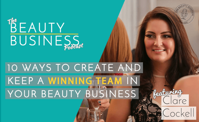 BBP 036 : 10 Ways to Create and Keep A Winning Team in Your Beauty Business with Clare Cockell