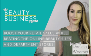BBP 056 : Boost Your Retail Sales While Beating the Online Beauty Sites and Department Stores with Daniela Woerner