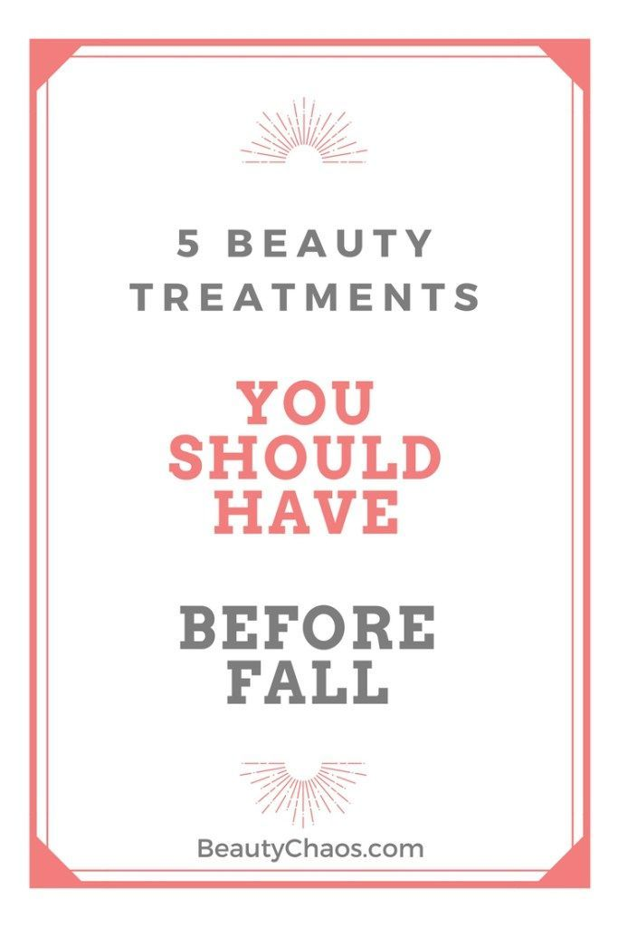 5 Beauty Treatments You Should Have Before Fall Pin - Beauty Chaos