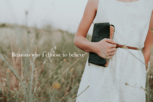Reasons why I choose to believe