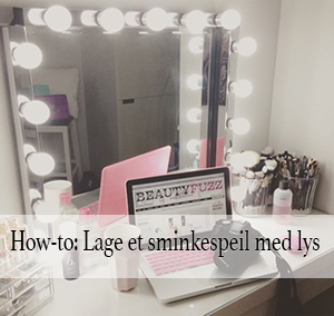 How-to Lage et sminkespeil med lys