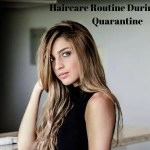 Haircare Routine During Home Quarantine period