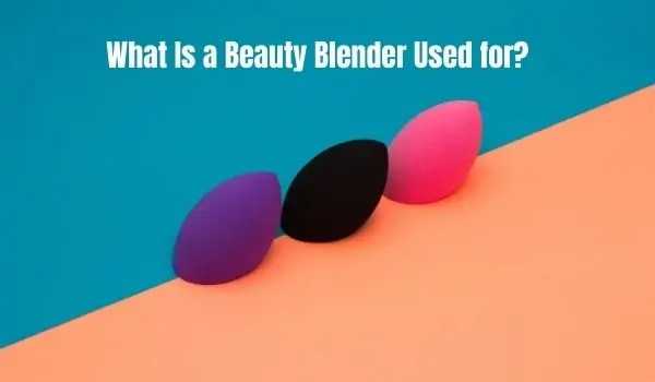 What Is a Beauty Blender used for