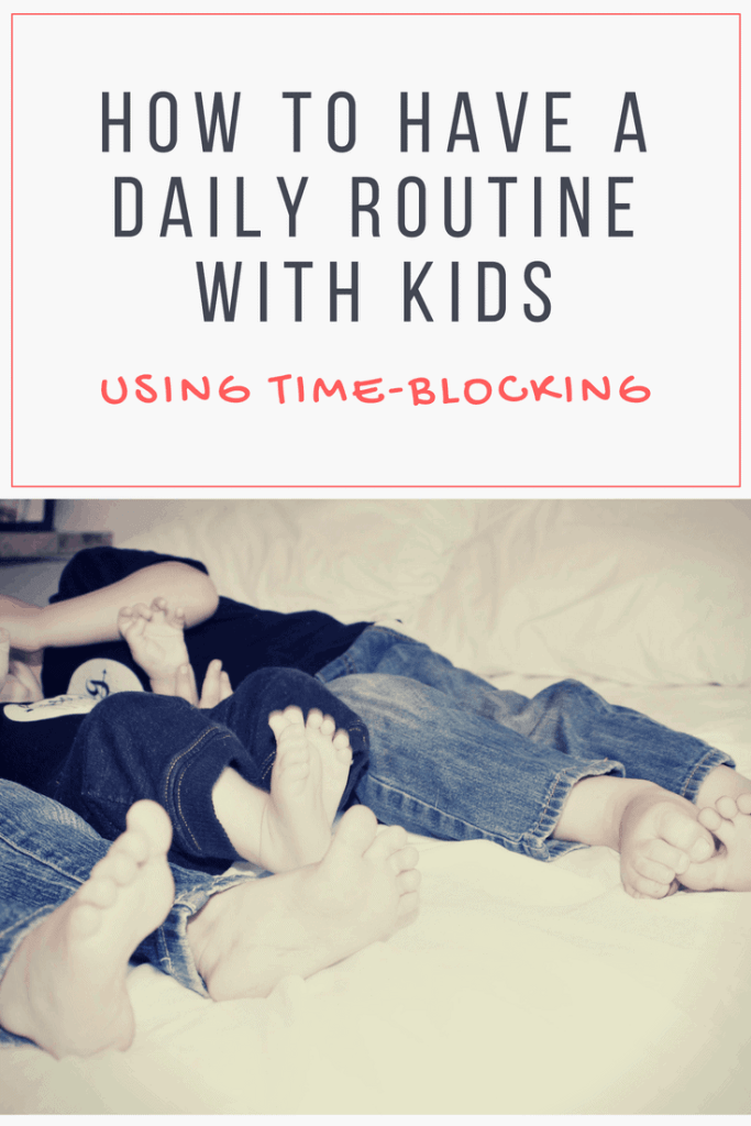 how to have a daily routine with kids using time blocking that is easy and flexible