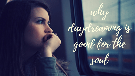 why daydreaming is good for the soul