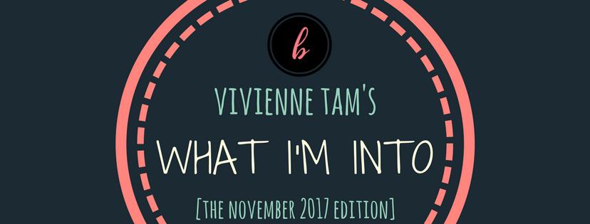 what I'm into [november 2017]