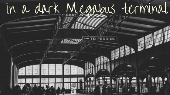 in a dark Megabus terminal…