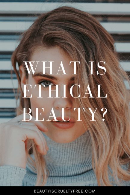 What Is Ethical Beauty? BeautyIsCrueltyFree Cruelty-free beauty blog vegan makeup vegan beauty blog | beautyisgf123.com