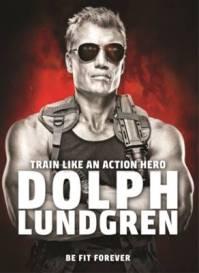 Dolph Lundgren:TrainLikean Action HeroBe Fit Foreverby Dolph Lundgren and Per Bernal