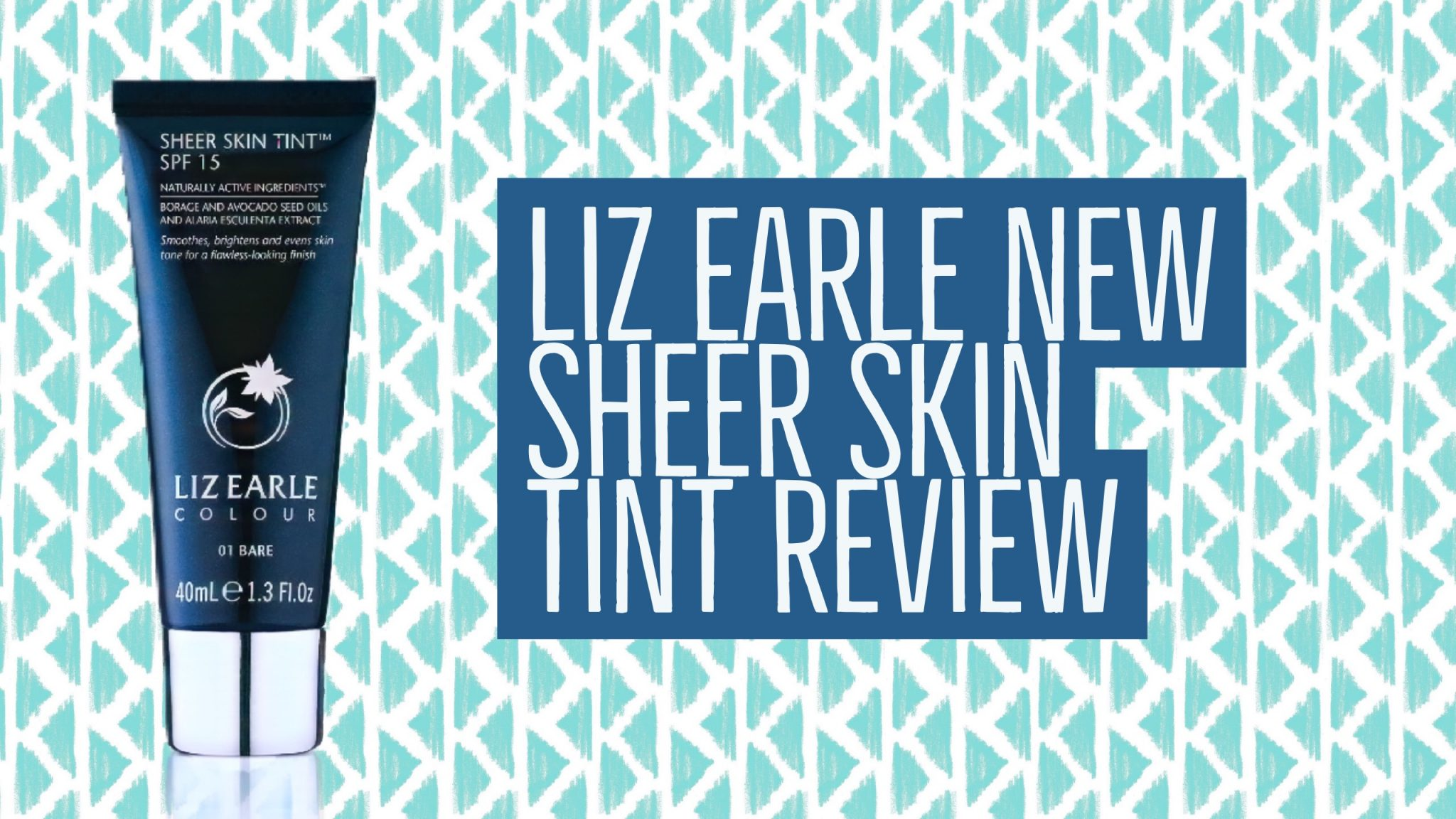 Liz Earle New Sheer Skin Tint Reviewed, and get it free with a skincare set!