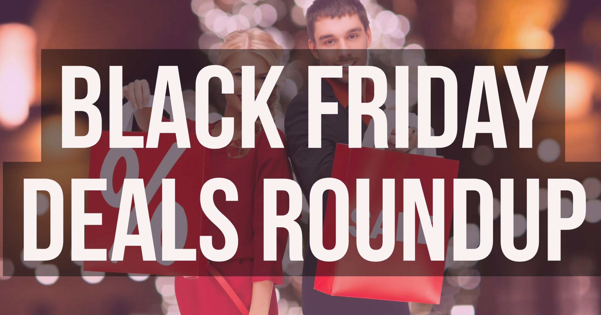 Black Friday Deals Roundup