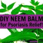 DIY Neem Balm for Psoriasis