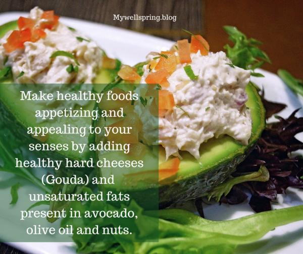 Make healthy foods appetizing and appealing to your senses by adding healthy unsaturated fats present in avocado, olive oil and nuts