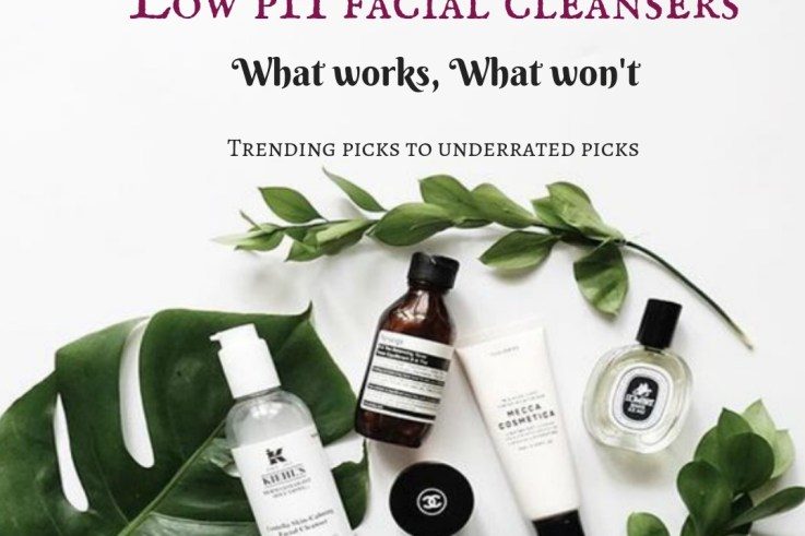 Low pH Facial Cleansers: What works, What won't, is all that you wish to know before spending dollors on facial cleansers