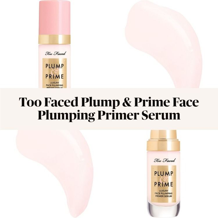 Sneak Peek! Too Faced Plump & Prime Face Plumping Primer Serum