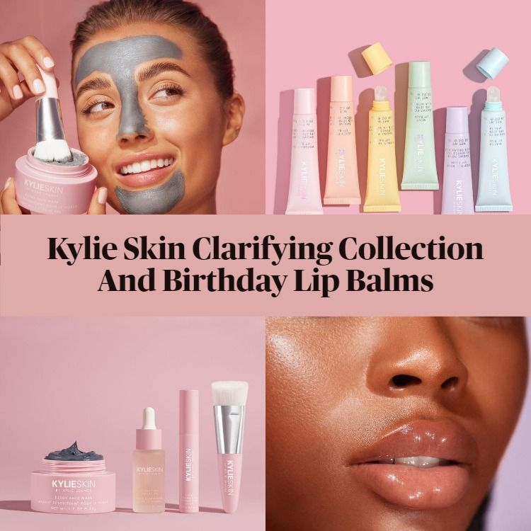 New! Kylie Skin Clarifying Collection And Birthday Lip Balms