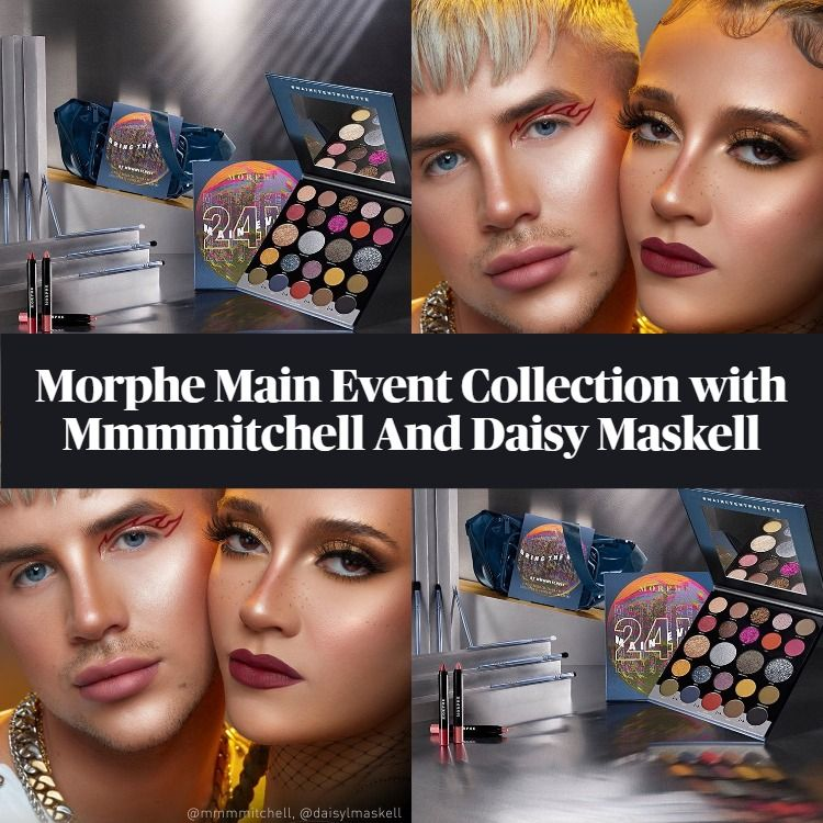 Sneak Peek! Morphe Main Event Collection with Mmmmitchell And Daisy Maskell