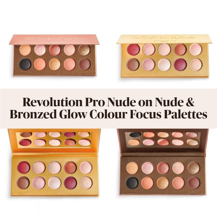 New! Revolution Pro Nude on Nude & Bronzed Glow Colour Focus Palettes