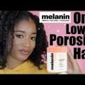 MELANIN HAIR CARE ON LOW POROSITY HAIR