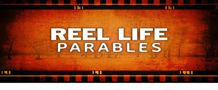 Reel Life Parables – Week 4