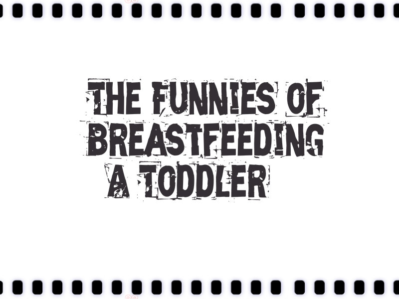 The 'Funnies' of Breastfeeding a Toddler