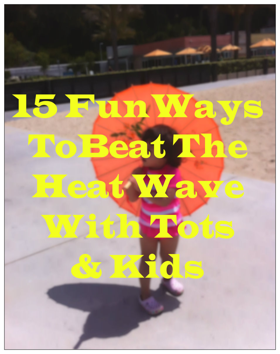15 ways to Beat The Heat Wave with Toddlers and Kids