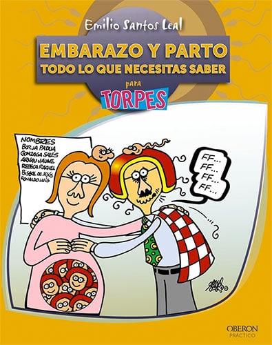 Embarazo y parto. Todo lo que necesitas saber (Torpes 2.0) de Emilio Santos Leal