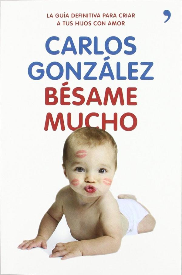 Bésame mucho: Cómo criar a tus hijos con amor de Carlos González