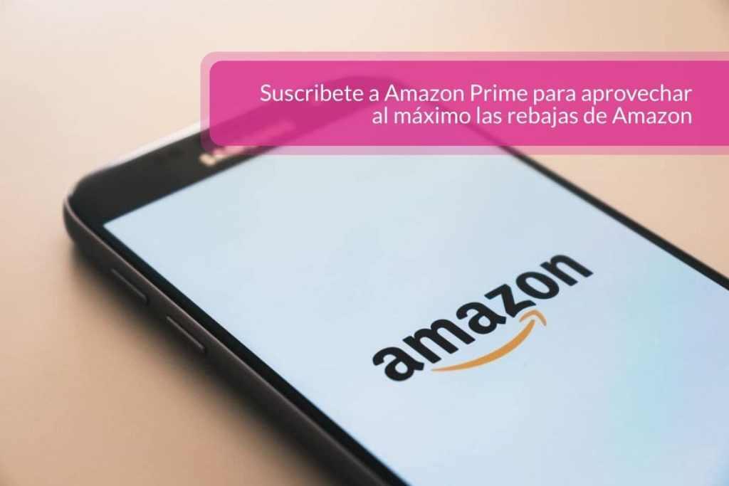 Suscribete a Amazon Prime para aprovechar al máximo las rebajas de Amazon