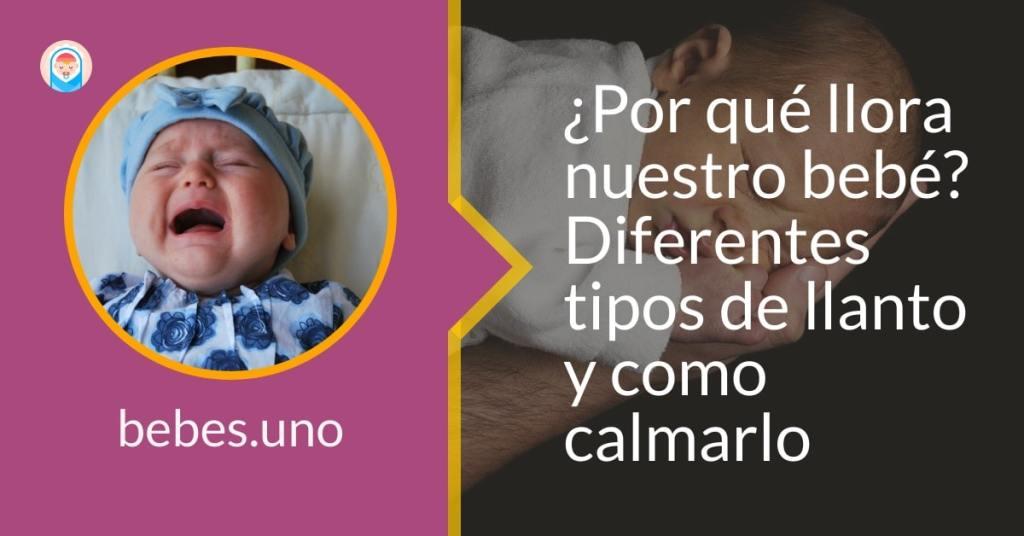 ¿Por qué llora nuestro bebé? Diferentes tipos de llanto y como calmarlo