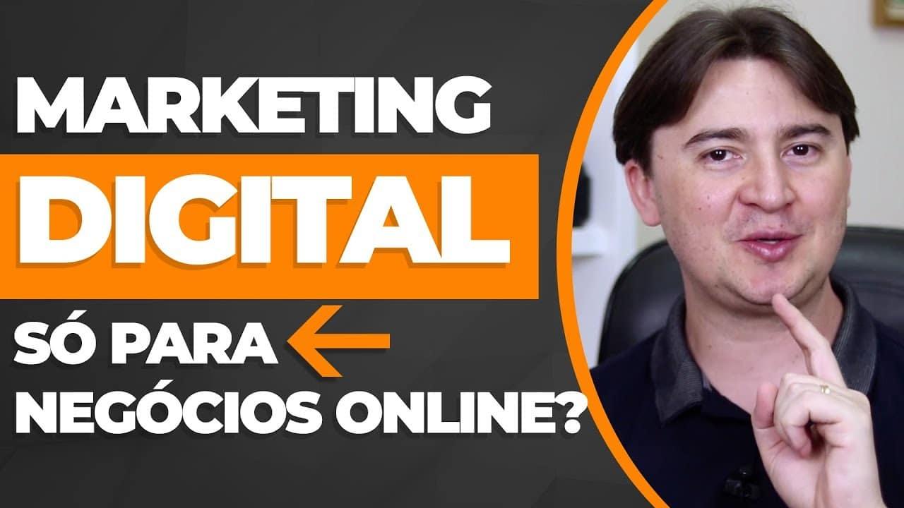 Marketing Digital é Só para Negócios Online?