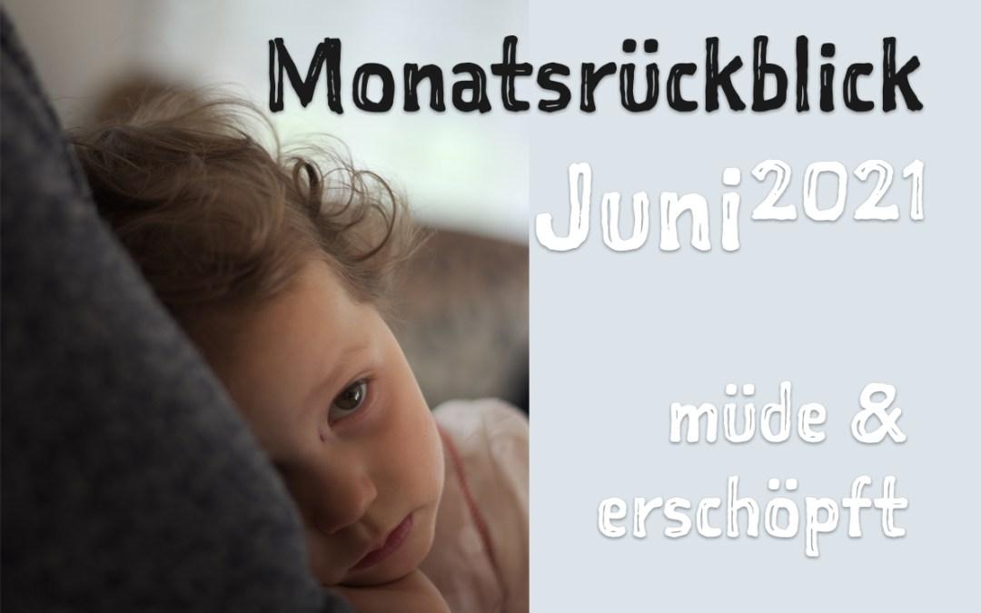 Monatsrückblick Juni 2021: Müde & erschöpft