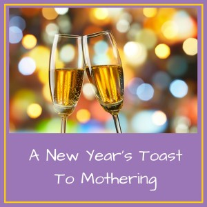 A Toast to Mothering