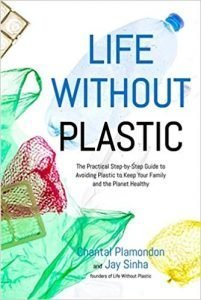 Life Without Plastic: The Practical Step-by-Step Guide to Avoiding Plastic to Keep Your Family and the Planet Healthy book cover