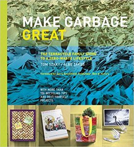 Make Garbage Great: The Terracycle Family Guide to a Zero-Waste Lifestyle book cover