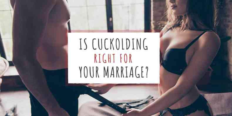 Is Cuckolding Right for Your Marriage?