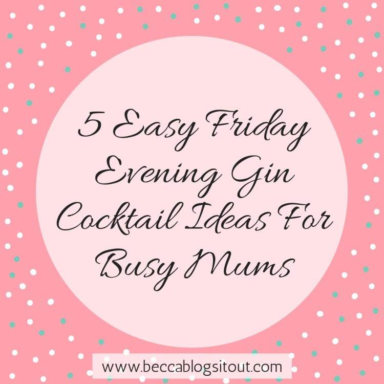 5 Easy Friday Evening Gin Cocktail Ideas for Busy Mums