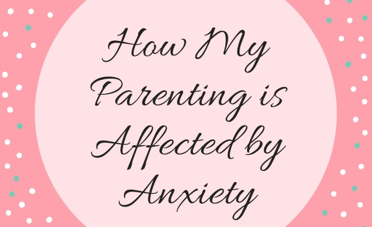 How My Parenting is Affected by Anxiety