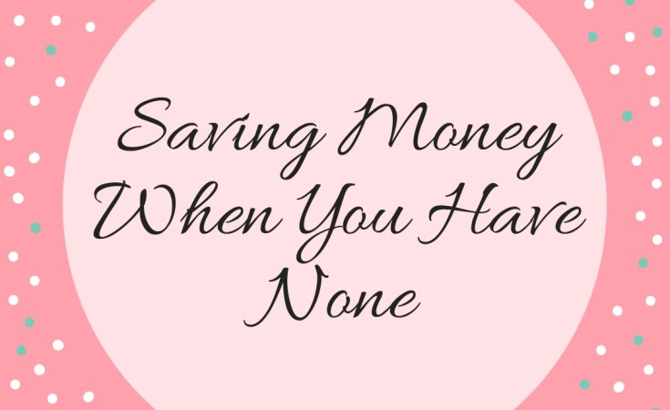 Saving Money When You Have None