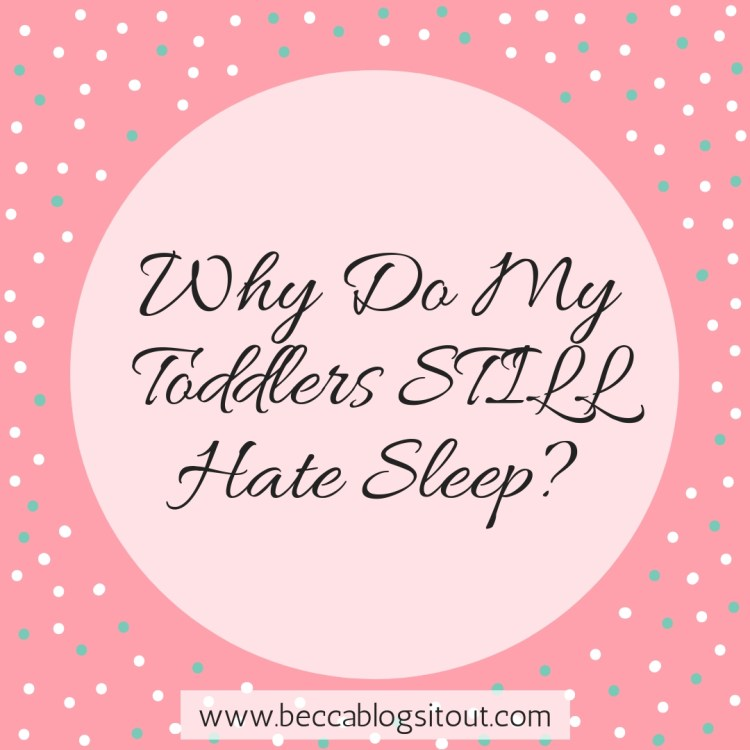 Why Do My Toddlers STILL Hate Sleep?