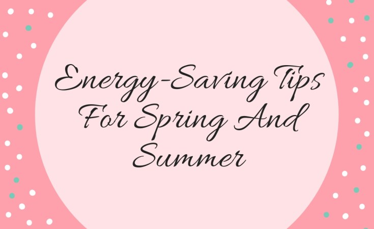Energy-Saving Tips For Spring And Summer